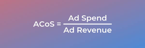 ACos Formula is ACoS equals ad spend divided by ad revenue