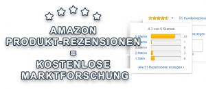 Amazon Produkt-Rezensionen = kostenlose Marktforschung: Wie nutze ich die Rezensionen meiner Kunden, um noch erfolgreicher auf Amazon zu sein?