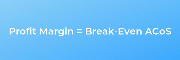 Profit margin equals break even acos