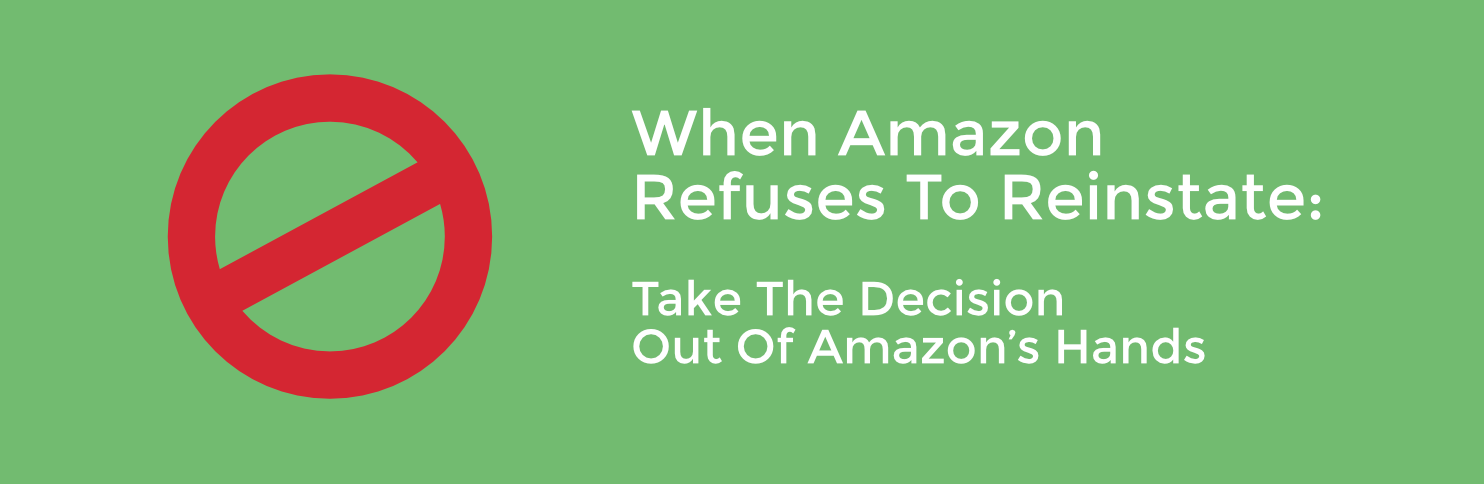 When Amazon Refuses to Reinstate Take the Decision Out of Amazons Hands
