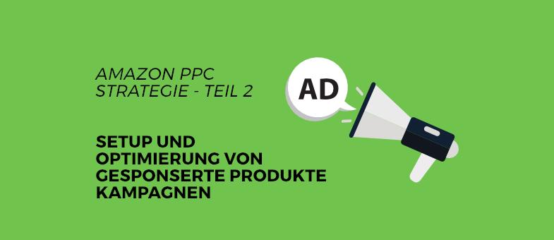 Amazon PPC Strategie Teil 2 Setup und Optimierung von Gesponserte Produkte Kampagnen
