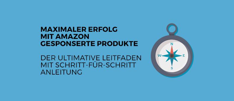 Amazon Gesponserte Produkte Der ultimative Leitfaden mit Schritt-für-Schritt Anleitung für maximalen Erfolg
